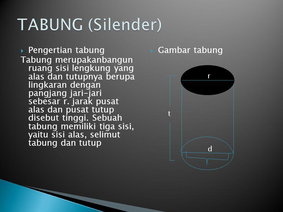  Pengertian tabung Tabung merupakanbangun ruang sisi lengkung yang alas dan tutupnya berupa lingkaran dengan pangjang jari-jari sebesar r. jarak pusa