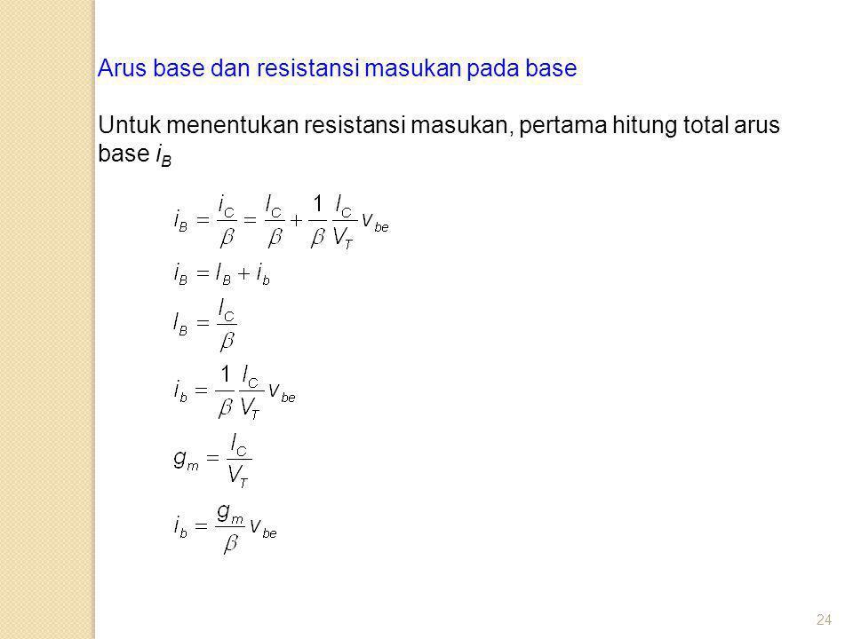 24 Arus base dan resistansi masukan pada base Untuk menentukan resistansi masukan, pertama hitung total arus base i B