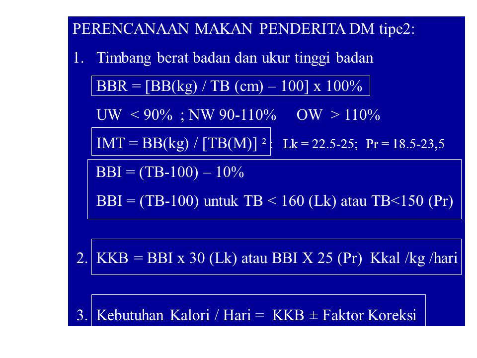 PERENCANAAN MAKAN PENDERITA DM tipe2: 1.Timbang berat badan dan ukur tinggi badan BBR = [BB(kg) / TB (cm) – 100] x 100% UW 110% IMT = BB(kg) / [TB(M)]