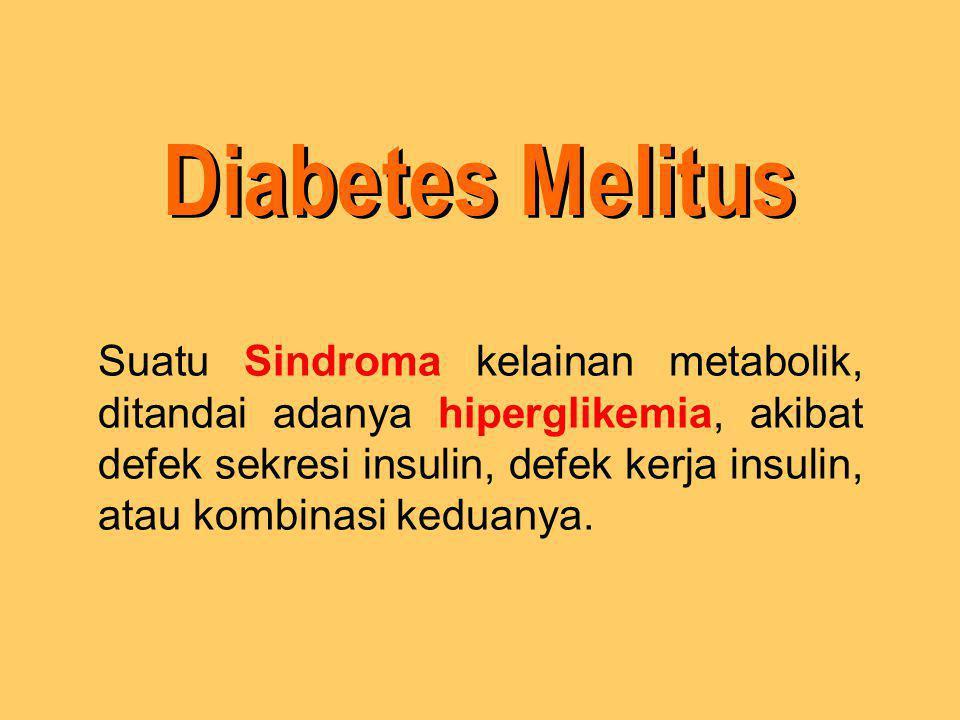 Suatu Sindroma kelainan metabolik, ditandai adanya hiperglikemia, akibat defek sekresi insulin, defek kerja insulin, atau kombinasi keduanya.