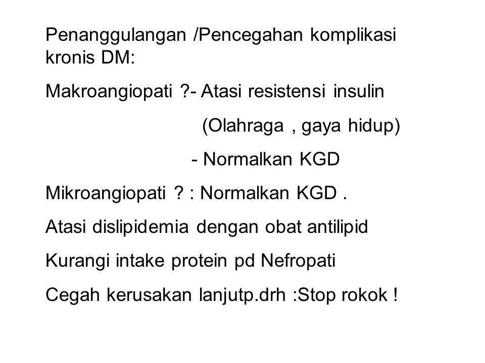 Penanggulangan /Pencegahan komplikasi kronis DM: Makroangiopati ?- Atasi resistensi insulin (Olahraga, gaya hidup) - Normalkan KGD Mikroangiopati ? :