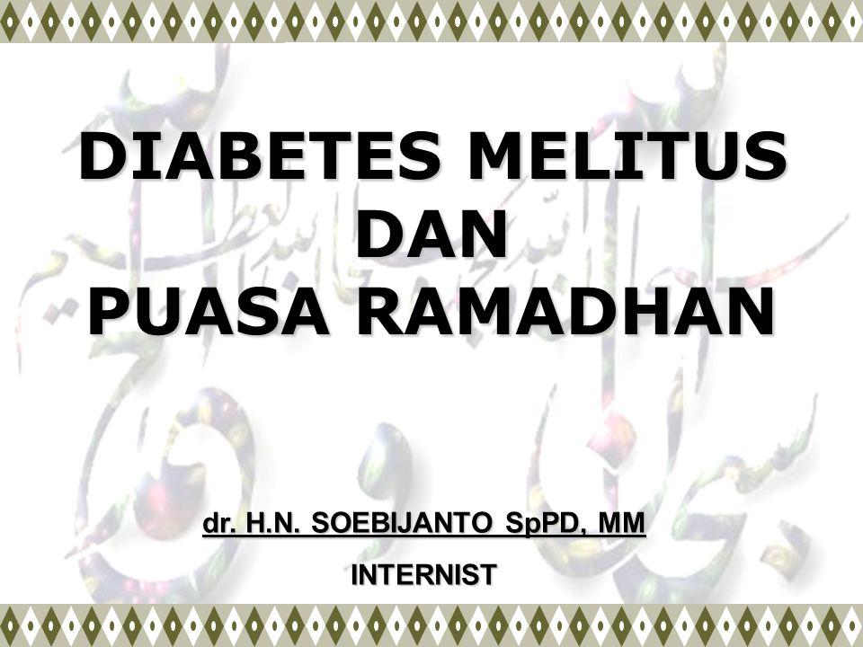 DIABETES MELITUS DAN PUASA RAMADHAN dr. H.N. SOEBIJANTO SpPD, MM INTERNIST