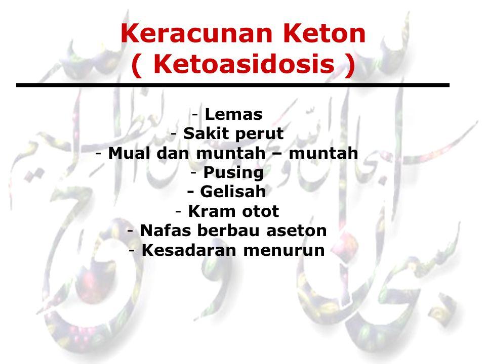 Keracunan Keton ( Ketoasidosis ) - Lemas - Sakit perut - Mual dan muntah – muntah - Pusing - Gelisah - Kram otot - Nafas berbau aseton - Kesadaran men