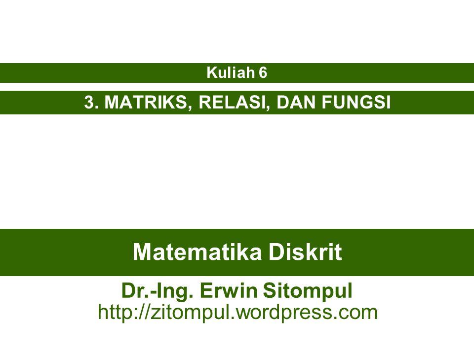 Matematika Diskrit 3.MATRIKS, RELASI, DAN FUNGSI Kuliah 6 Dr.-Ing.