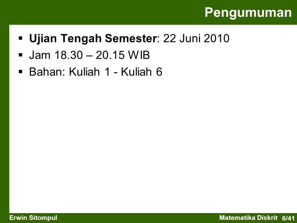6/41 Erwin SitompulMatematika Diskrit Pengumuman UUjian Tengah Semester: 22 Juni 2010 JJam 18.30 – 20.15 WIB BBahan: Kuliah 1 - Kuliah 6