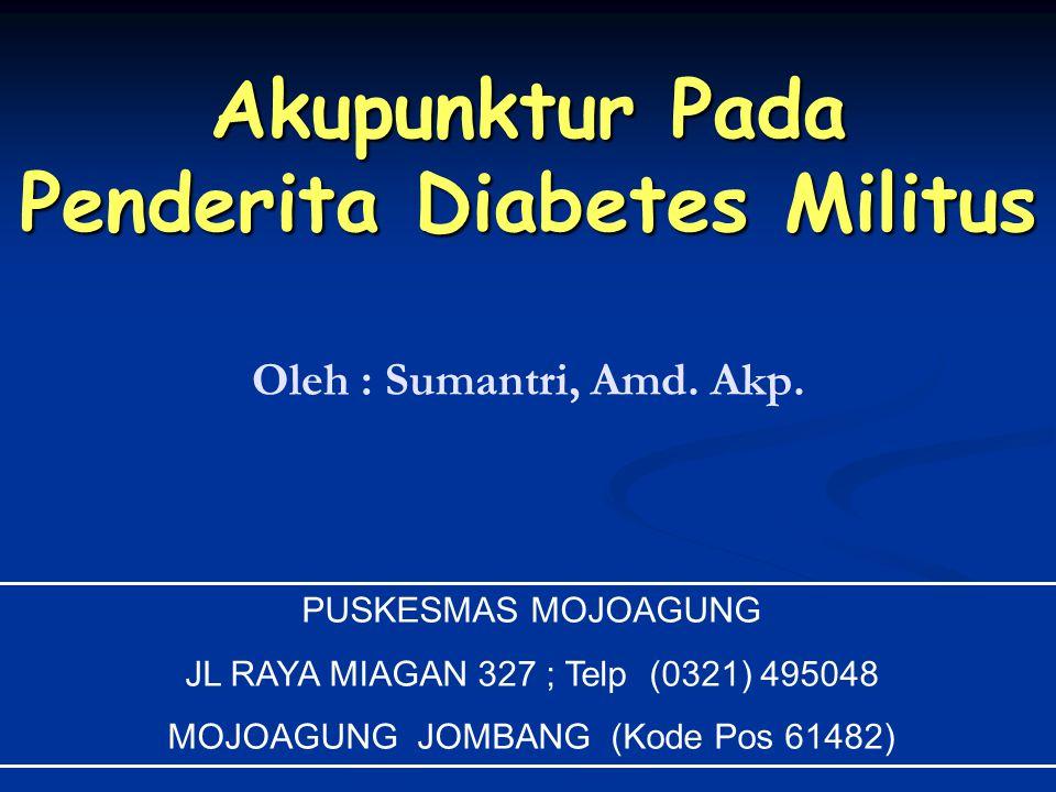 Akupunktur Pada Penderita Diabetes Militus Oleh : Sumantri, Amd.
