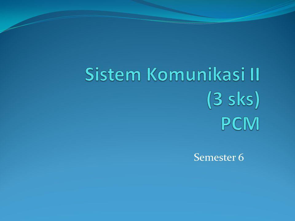 PCM (Pulse Code Modulation) Terdiri dari sampler, kuantizer dan symbol to bit mapper