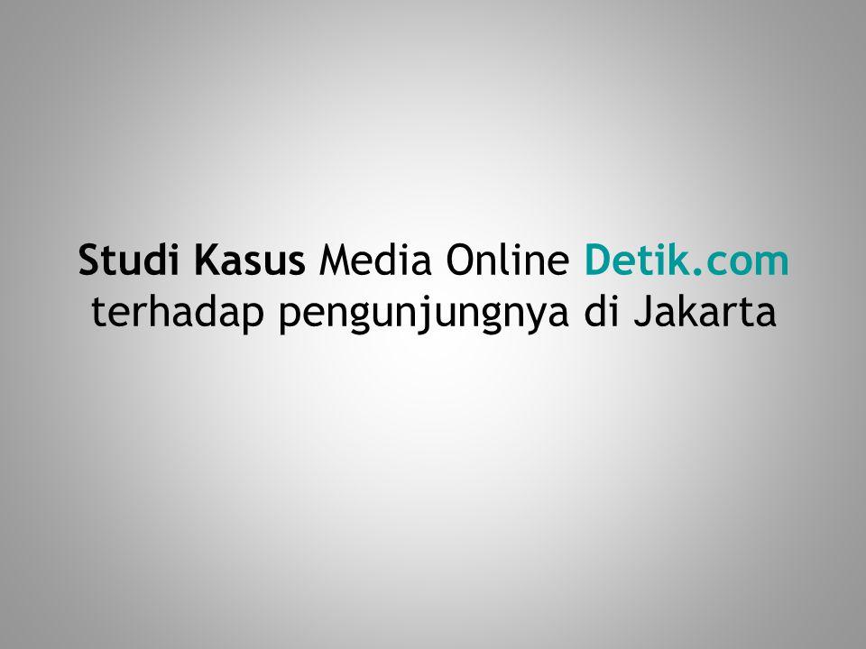 Studi Kasus Media Online Detik.com terhadap pengunjungnya di Jakarta