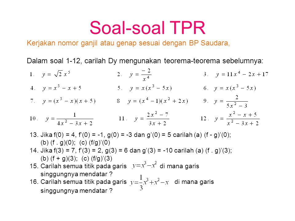 Soal-soal TPR Kerjakan nomor ganjil atau genap sesuai dengan BP Saudara, Dalam soal 1-12, carilah Dy mengunakan teorema-teorema sebelumnya: 13. Jika f