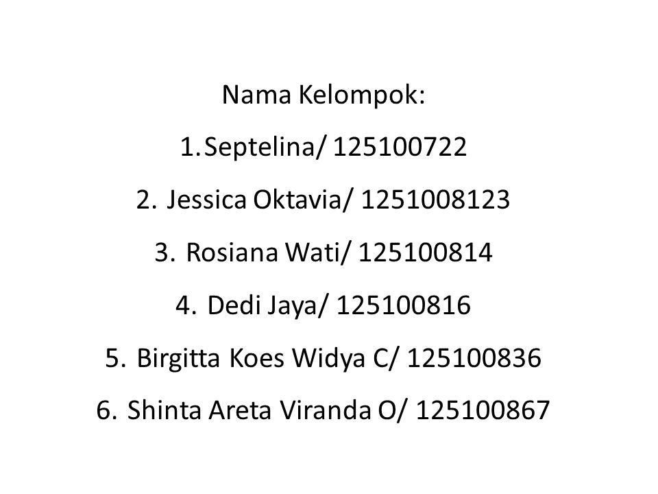 Nama Kelompok: 1.Septelina/ 125100722 2.Jessica Oktavia/ 1251008123 3.