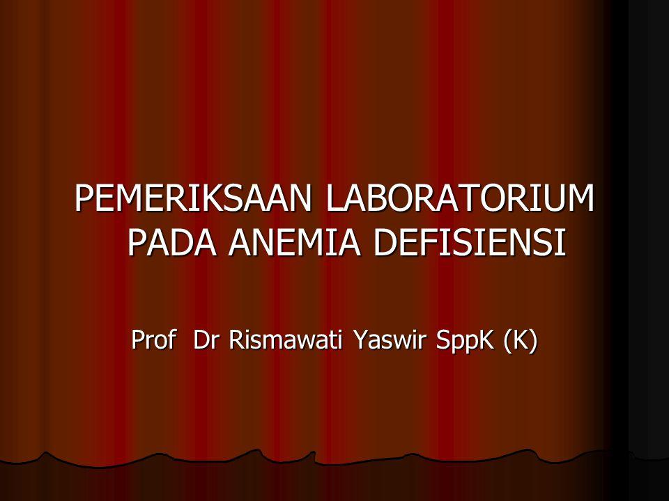 PEMERIKSAAN LABORATORIUM PADA ANEMIA DEFISIENSI Prof Dr Rismawati Yaswir SppK (K)