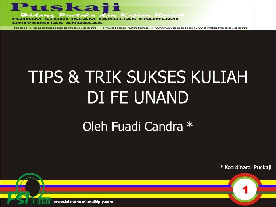 TIPS & TRIK SUKSES KULIAH DI FE UNAND Oleh Fuadi Candra * 1 * Koordinator Puskaji www.fsiekonomi.multiply.com