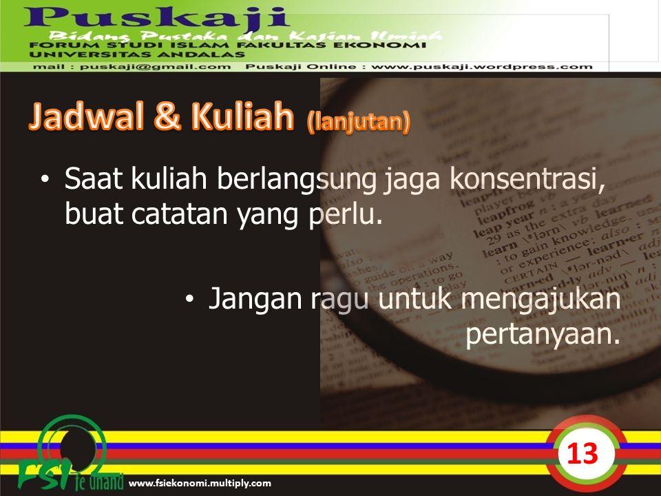 Saat kuliah berlangsung jaga konsentrasi, buat catatan yang perlu. Jangan ragu untuk mengajukan pertanyaan. www.fsiekonomi.multiply.com 13