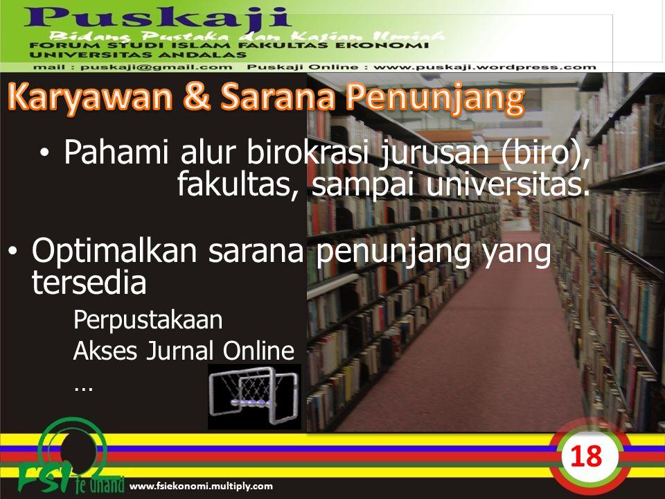 Pahami alur birokrasi jurusan (biro), fakultas, sampai universitas. Optimalkan sarana penunjang yang tersedia Perpustakaan Akses Jurnal Online … www.f