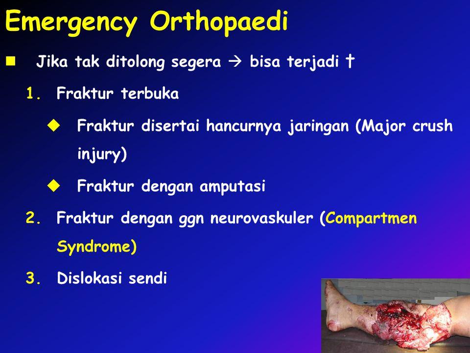 Emergency Orthopaedi Jika tak ditolong segera  bisa terjadi † 1.Fraktur terbuka  Fraktur disertai hancurnya jaringan (Major crush injury)  Fraktur