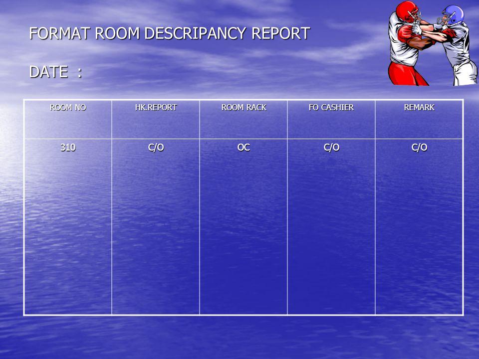 FORMAT ROOM DESCRIPANCY REPORT DATE: ROOM NO HK.REPORT ROOM RACK FO CASHIER REMARK 310C/OOCC/OC/O