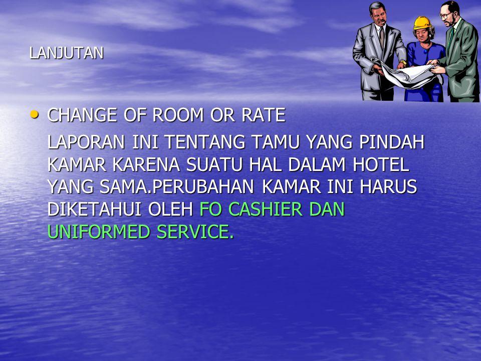 LANJUTAN CHANGE OF ROOM OR RATE CHANGE OF ROOM OR RATE LAPORAN INI TENTANG TAMU YANG PINDAH KAMAR KARENA SUATU HAL DALAM HOTEL YANG SAMA.PERUBAHAN KAM