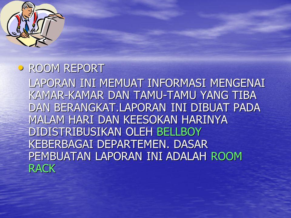 LANJUTAN ROOM REPORT ROOM REPORT LAPORAN INI MEMUAT INFORMASI MENGENAI KAMAR-KAMAR DAN TAMU-TAMU YANG TIBA DAN BERANGKAT.LAPORAN INI DIBUAT PADA MALAM
