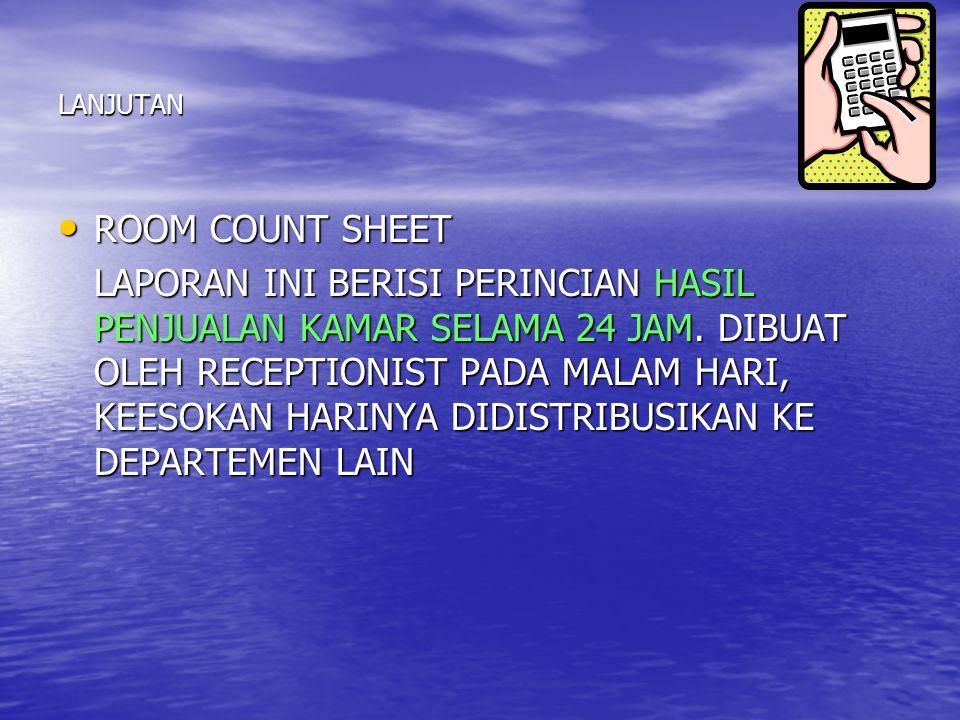 LANJUTAN ROOM COUNT SHEET ROOM COUNT SHEET LAPORAN INI BERISI PERINCIAN HASIL PENJUALAN KAMAR SELAMA 24 JAM. DIBUAT OLEH RECEPTIONIST PADA MALAM HARI,