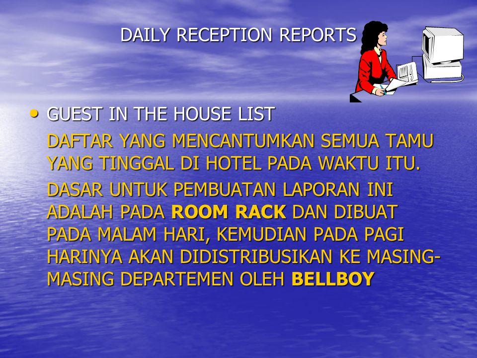DAILY RECEPTION REPORTS GUEST IN THE HOUSE LIST GUEST IN THE HOUSE LIST DAFTAR YANG MENCANTUMKAN SEMUA TAMU YANG TINGGAL DI HOTEL PADA WAKTU ITU. DASA