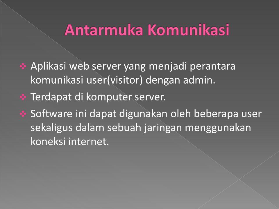  Aplikasi web server yang menjadi perantara komunikasi user(visitor) dengan admin.  Terdapat di komputer server.  Software ini dapat digunakan oleh