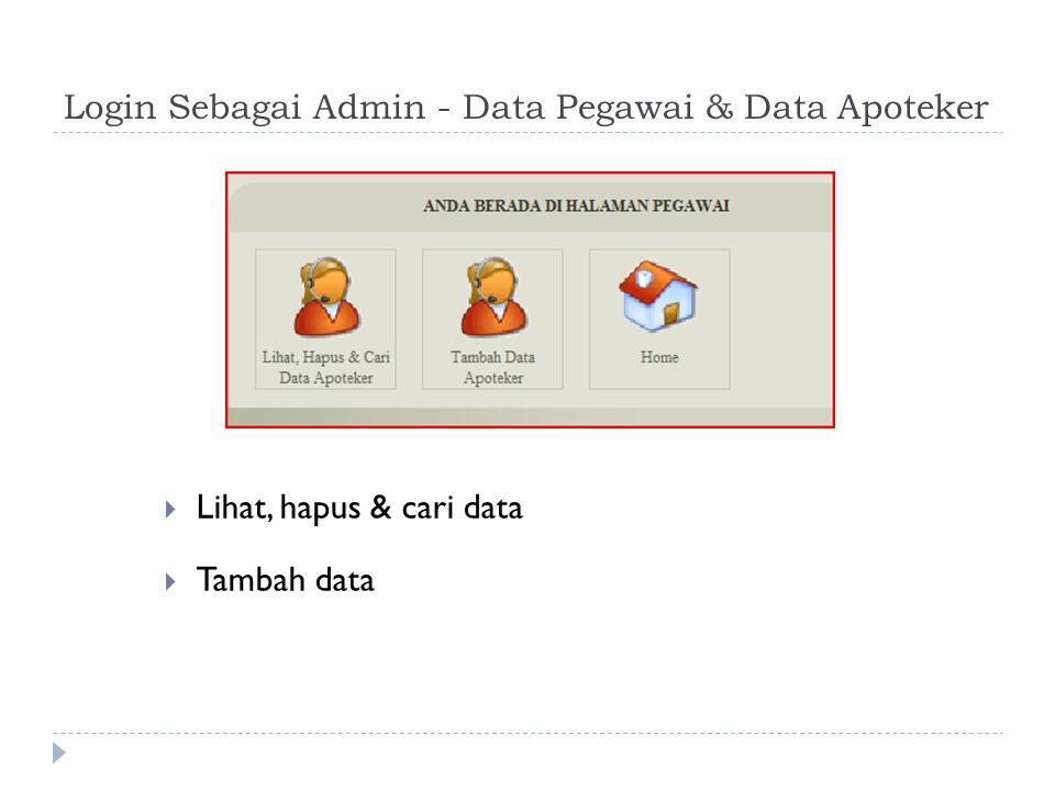 Login Sebagai Admin - Data Pegawai & Data Apoteker  Lihat, hapus & cari data  Tambah data