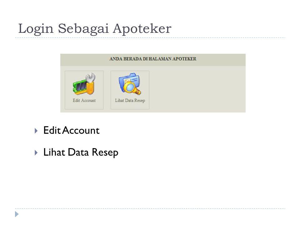 Login Sebagai Apoteker  Edit Account Edit account profile Edit username dan password  Lihat Data Resep
