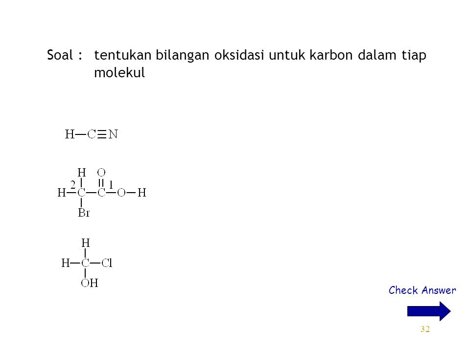 32 Soal : tentukan bilangan oksidasi untuk karbon dalam tiap molekul Check Answer