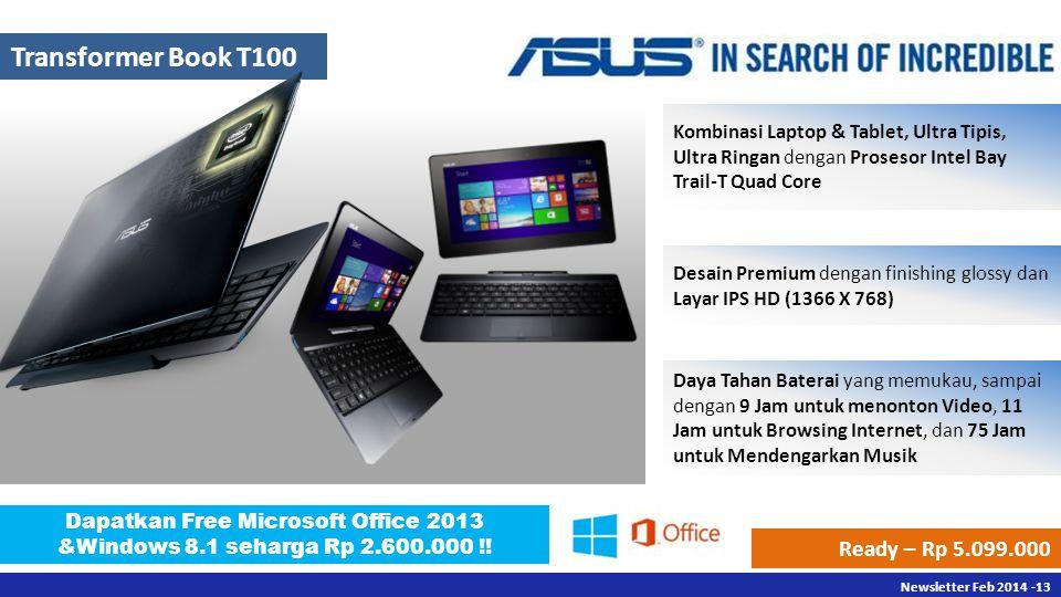 Newsletter Des 2013 -13 Newsletter Feb 2014 -13 Transformer Book T100 Kombinasi Laptop & Tablet, Ultra Tipis, Ultra Ringan dengan Prosesor Intel Bay T