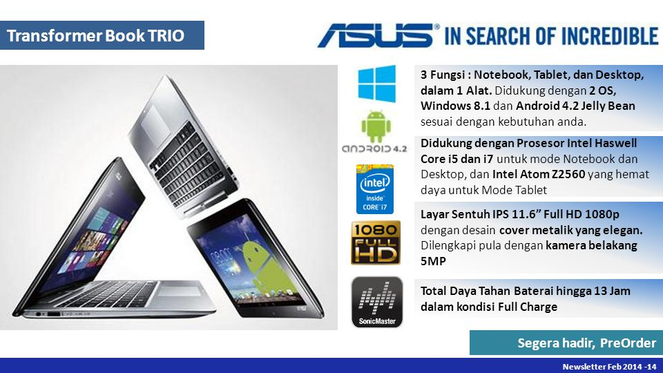 Newsletter Des 2013 -14 Newsletter Feb 2014 -14 Transformer Book TRIO 3 Fungsi : Notebook, Tablet, dan Desktop, dalam 1 Alat.