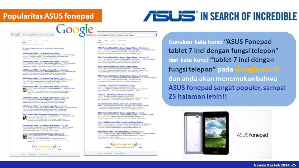 Newsletter Des 2013 -25 Newsletter Feb 2014 -25 Gunakan kata kunci ASUS Fonepad tablet 7 inci dengan fungsi telepon dan kata kunci tablet 7 inci dengan fungsi telepon pada Google.co.id dan anda akan menemukan bahwa ASUS fonepad sangat populer, sampai 25 halaman lebih!.
