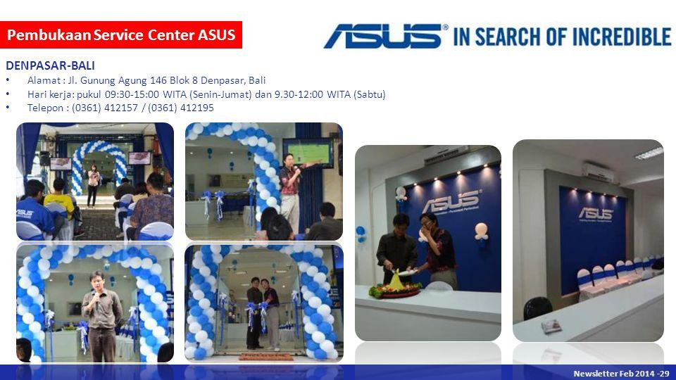 Newsletter Des 2013 -29 Newsletter Feb 2014 -29 Pembukaan Service Center ASUS DENPASAR-BALI Alamat : Jl.