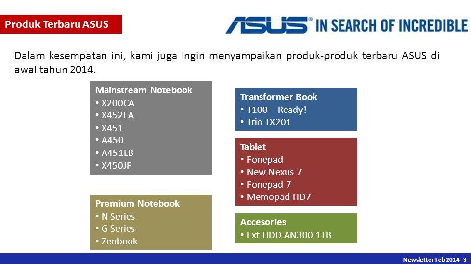 Newsletter Des 2013 -3 Newsletter Feb 2014 -3 Produk Terbaru ASUS Dalam kesempatan ini, kami juga ingin menyampaikan produk-produk terbaru ASUS di awal tahun 2014.