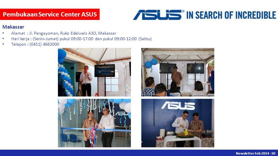 Newsletter Des 2013 -30 Newsletter Feb 2014 -30 Pembukaan Service Center ASUS Makassar Alamat : Jl. Pengayoman, Ruko Edelweis A3D, Makassar Hari kerja