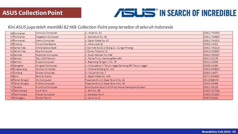 Newsletter Des 2013 -39 Newsletter Feb 2014 -39 Kini ASUS juga telah memiliki 82 titik Collection Point yang tersebar di seluruh Indonesia ASUS Collection Point