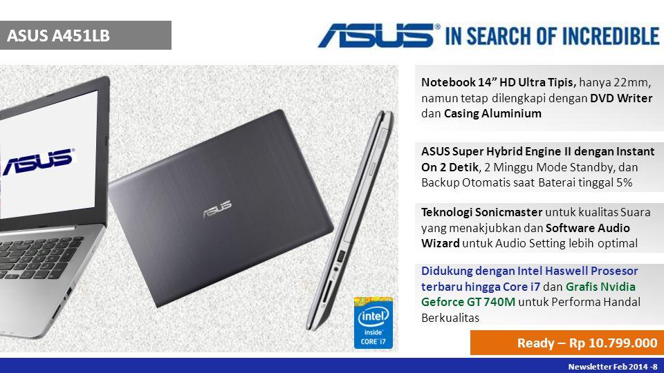 "Newsletter Des 2013 -8 Newsletter Feb 2014 -8 ASUS A451LB Notebook 14"" HD Ultra Tipis, hanya 22mm, namun tetap dilengkapi dengan DVD Writer dan Casing"