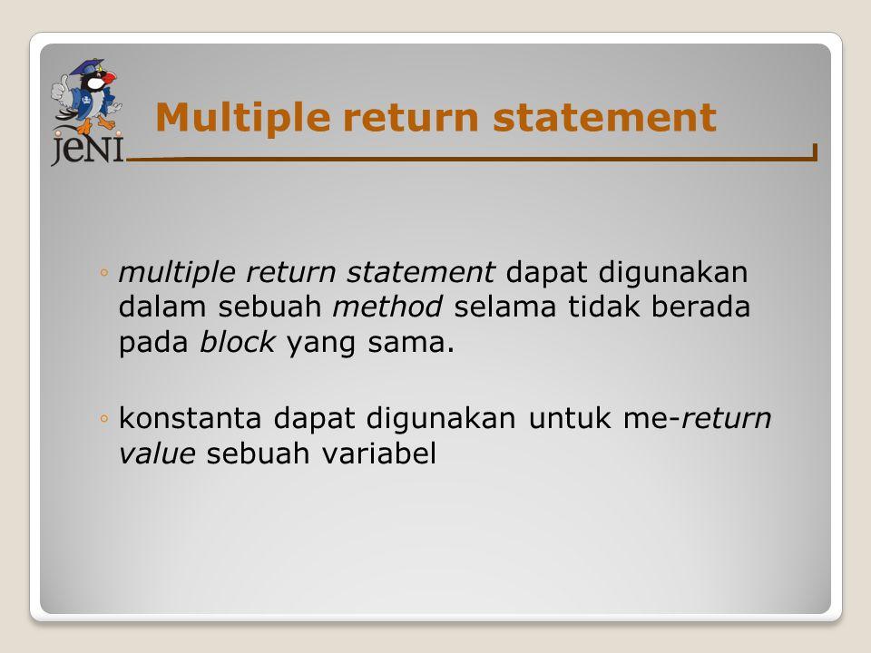 Multiple return statement ◦multiple return statement dapat digunakan dalam sebuah method selama tidak berada pada block yang sama. ◦konstanta dapat di
