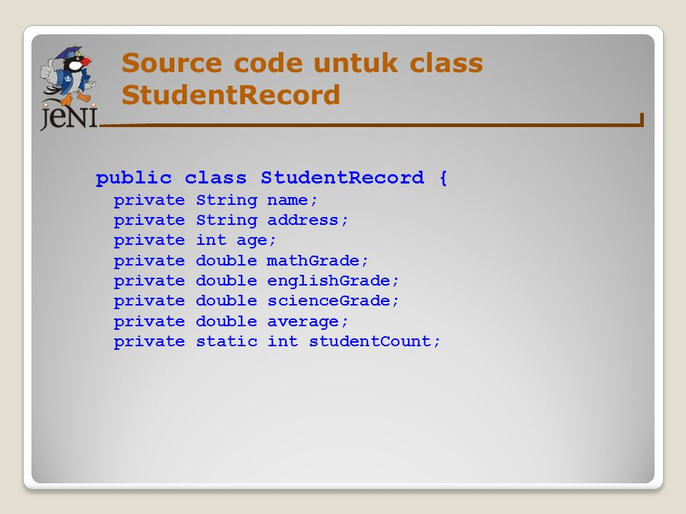 Source code untuk class StudentRecord public class StudentRecord { private String name; private String address; private int age; private double mathGr