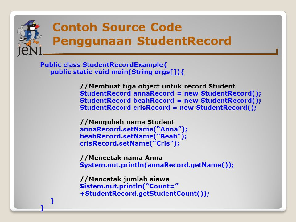 Contoh Source Code Penggunaan StudentRecord Public class StudentRecordExample{ public static void main(String args[]){ //Membuat tiga object untuk rec