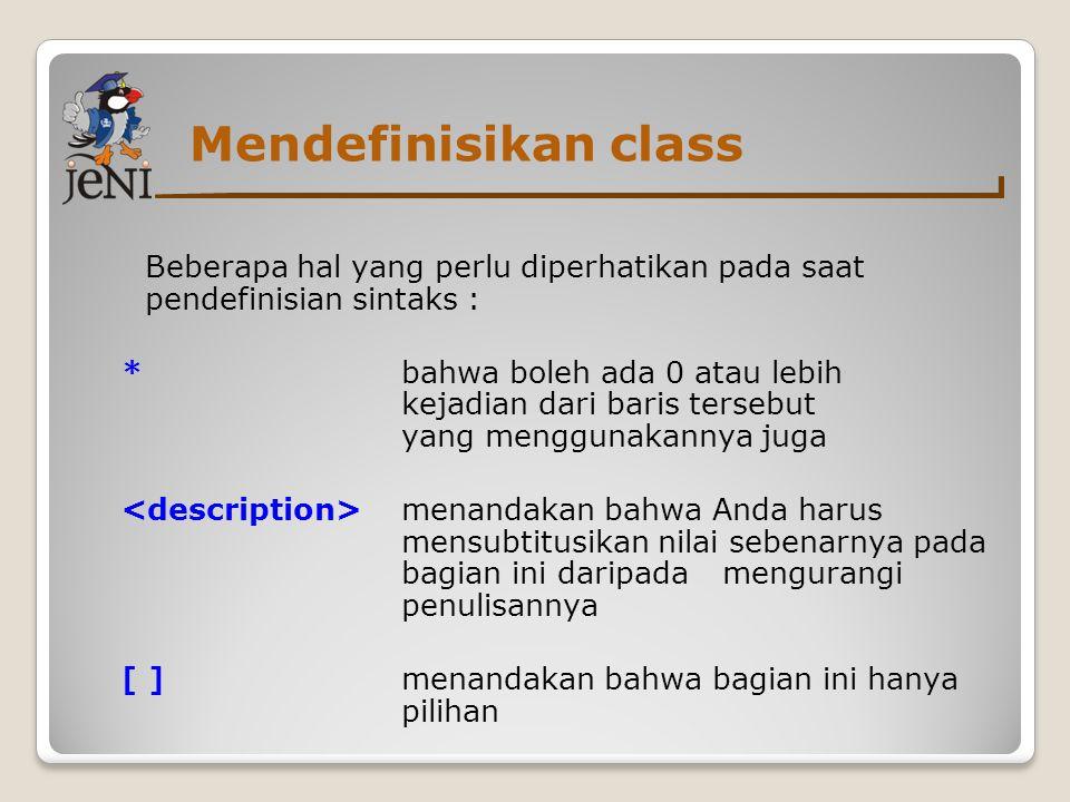 Mendefinisikan class Beberapa hal yang perlu diperhatikan pada saat pendefinisian sintaks : *bahwa boleh ada 0 atau lebih kejadian dari baris tersebut