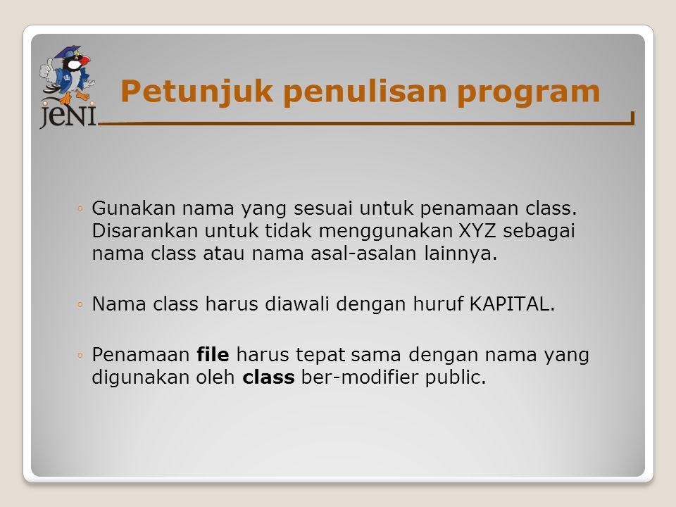 Petunjuk penulisan program ◦Gunakan nama yang sesuai untuk penamaan class. Disarankan untuk tidak menggunakan XYZ sebagai nama class atau nama asal-as