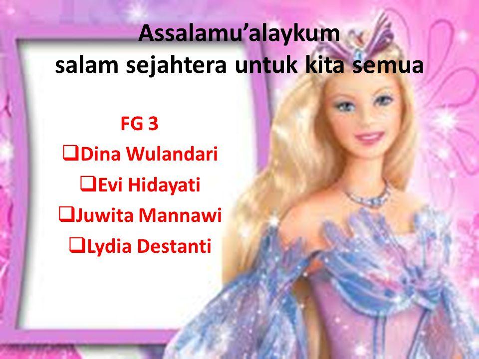 Assalamu'alaykum salam sejahtera untuk kita semua FG 3 DDina Wulandari EEvi Hidayati JJuwita Mannawi LLydia Destanti