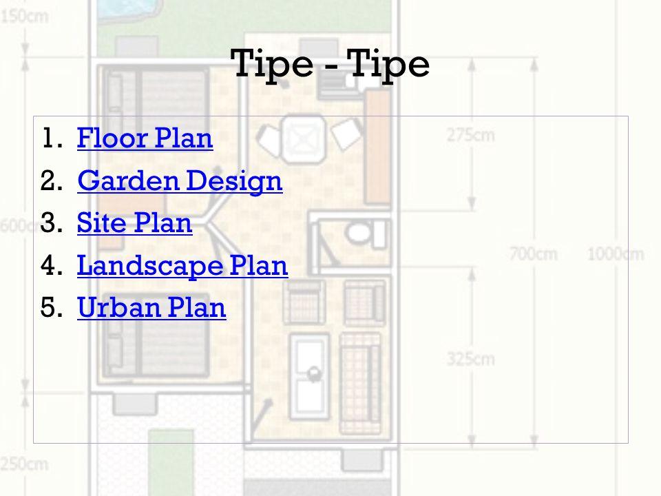 Tipe - Tipe 1.Floor PlanFloor Plan 2.Garden DesignGarden Design 3.Site PlanSite Plan 4.Landscape PlanLandscape Plan 5.Urban PlanUrban Plan
