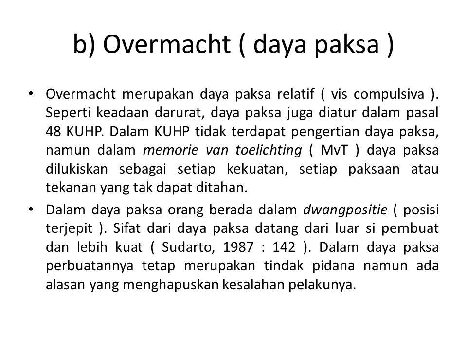 b) Overmacht ( daya paksa ) Overmacht merupakan daya paksa relatif ( vis compulsiva ).
