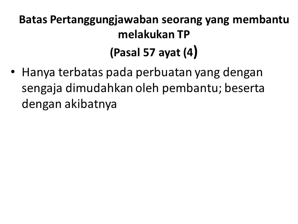 Batas Pertanggungjawaban seorang yang membantu melakukan TP (Pasal 57 ayat (4 ) Hanya terbatas pada perbuatan yang dengan sengaja dimudahkan oleh pembantu; beserta dengan akibatnya