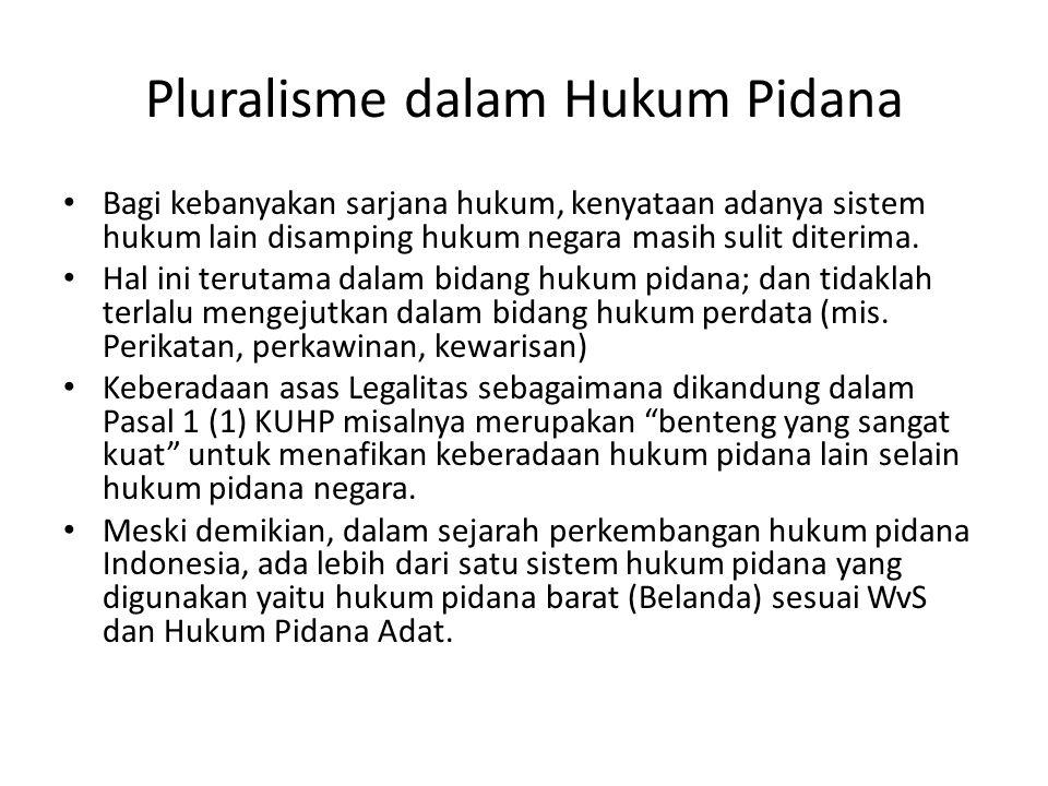 Pluralisme dalam Hukum Pidana Bagi kebanyakan sarjana hukum, kenyataan adanya sistem hukum lain disamping hukum negara masih sulit diterima.
