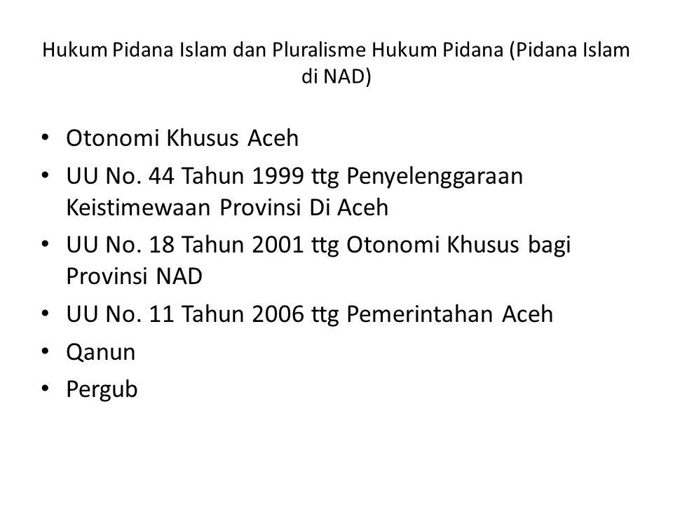 Hukum Pidana Islam dan Pluralisme Hukum Pidana (Pidana Islam di NAD) Otonomi Khusus Aceh UU No.