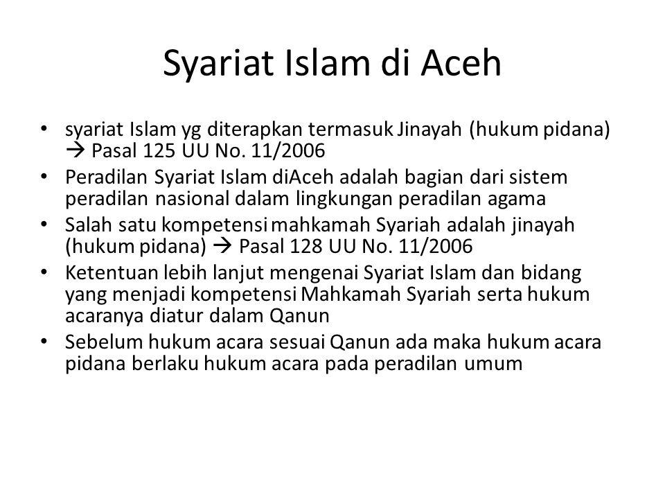 Syariat Islam di Aceh syariat Islam yg diterapkan termasuk Jinayah (hukum pidana)  Pasal 125 UU No.