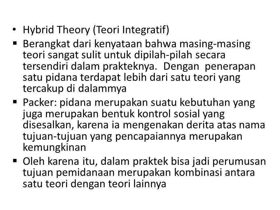 Hybrid Theory (Teori Integratif)  Berangkat dari kenyataan bahwa masing-masing teori sangat sulit untuk dipilah-pilah secara tersendiri dalam prakteknya.