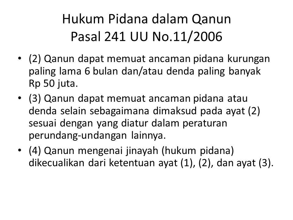 Hukum Pidana dalam Qanun Pasal 241 UU No.11/2006 (2) Qanun dapat memuat ancaman pidana kurungan paling lama 6 bulan dan/atau denda paling banyak Rp 50 juta.